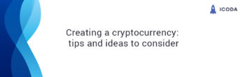 Creating a cryptocurrency: tips and ideas to consider